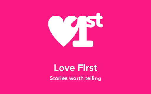 Love First: Stories worth telling