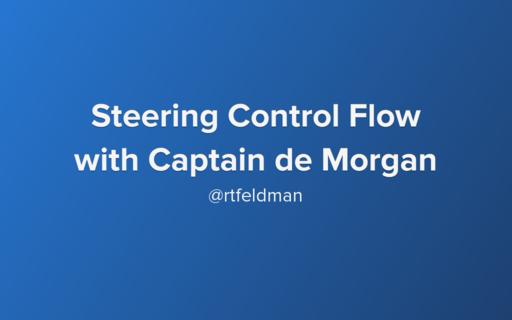 Steering Control Flow with Captain de Morgan