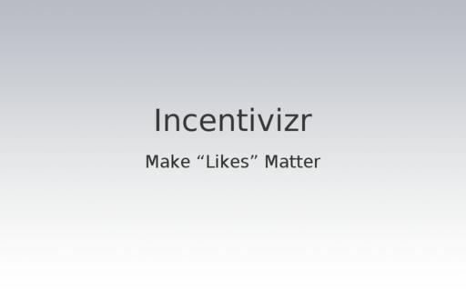 "Incentivizr: Make ""Likes"" Matter"