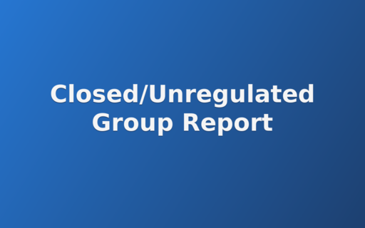 Closed/Unregulated Group Report