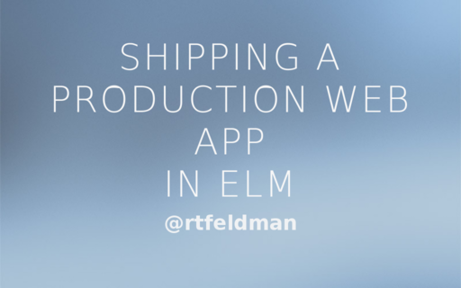 Shipping a Production Web App in Elm