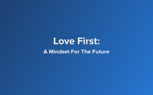 Love First: A Mindset For The Future